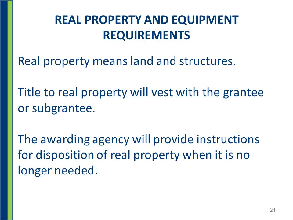 REAL PROPERTY AND EQUIPMENT REQUIREMENTS Real property means land and structures.