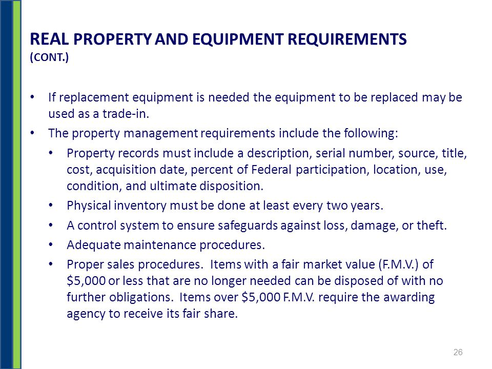 REAL PROPERTY AND EQUIPMENT REQUIREMENTS (CONT.) If replacement equipment is needed the equipment to be replaced may be used as a trade-in.