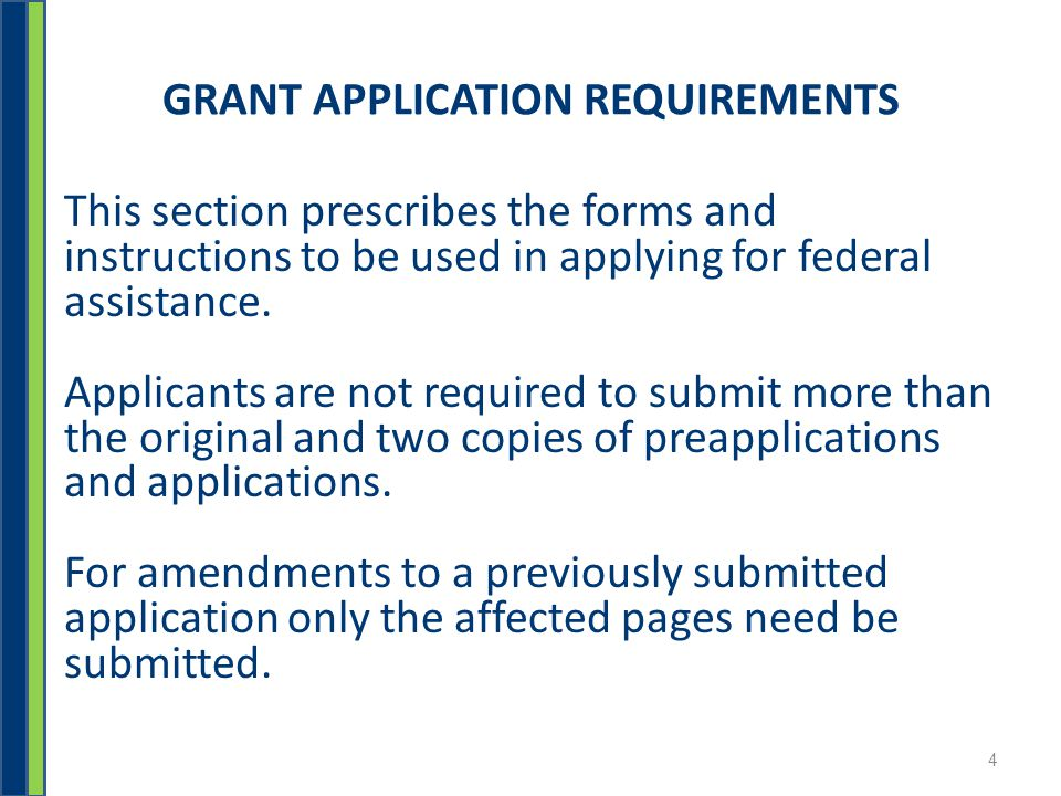 GRANT APPLICATION REQUIREMENTS This section prescribes the forms and instructions to be used in applying for federal assistance.