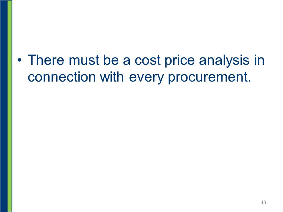 There must be a cost price analysis in connection with every procurement. 43