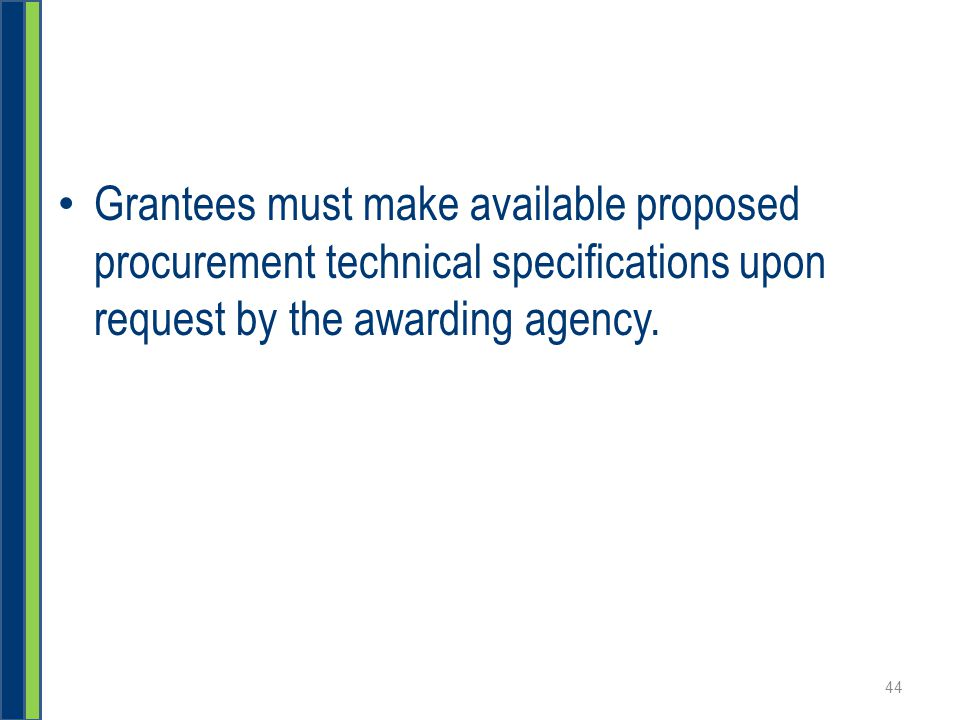 Grantees must make available proposed procurement technical specifications upon request by the awarding agency.
