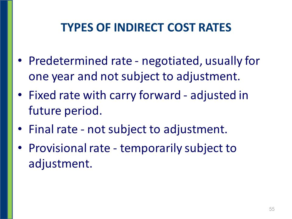 TYPES OF INDIRECT COST RATES Predetermined rate - negotiated, usually for one year and not subject to adjustment.