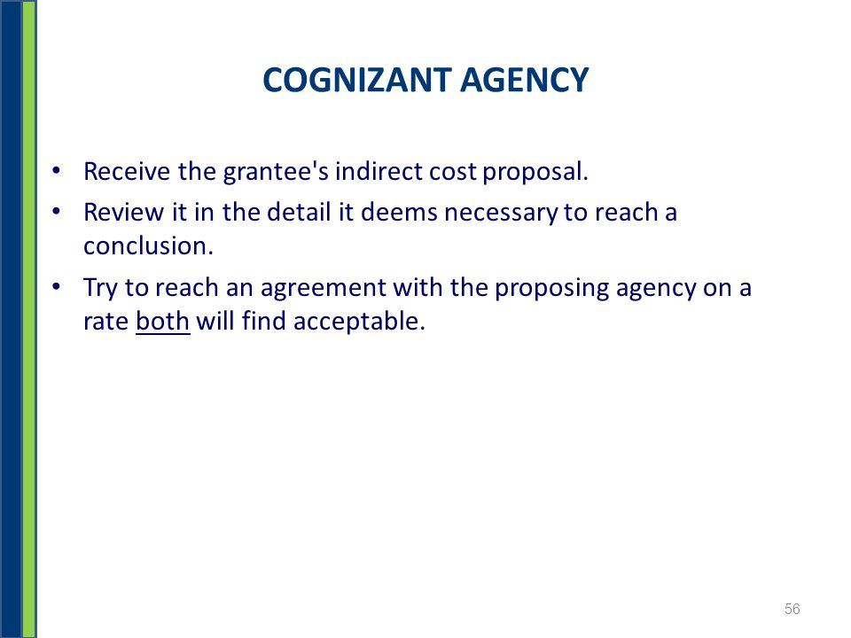 COGNIZANT AGENCY Receive the grantee s indirect cost proposal.