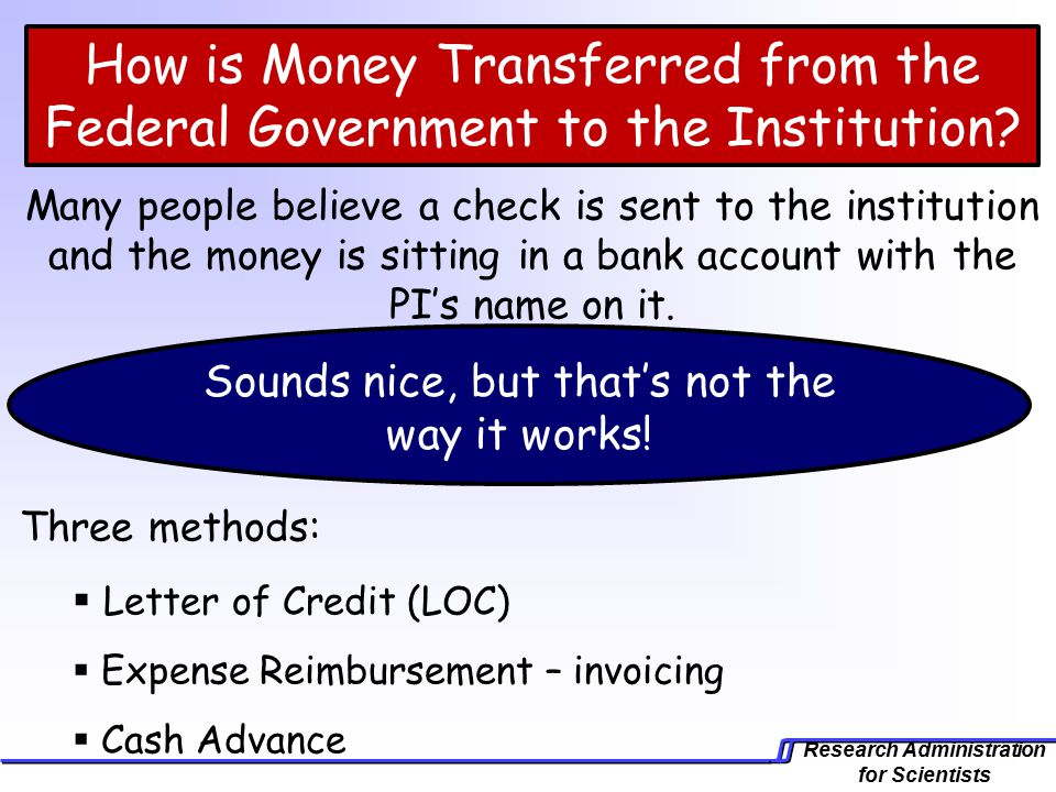Research Administration for Scientists How is Money Transferred from the Federal Government to the Institution.