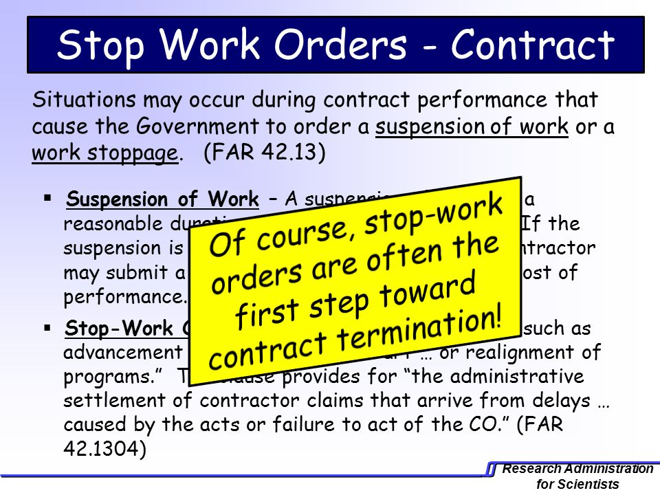 Research Administration for Scientists Situations may occur during contract performance that cause the Government to order a suspension of work or a work stoppage.