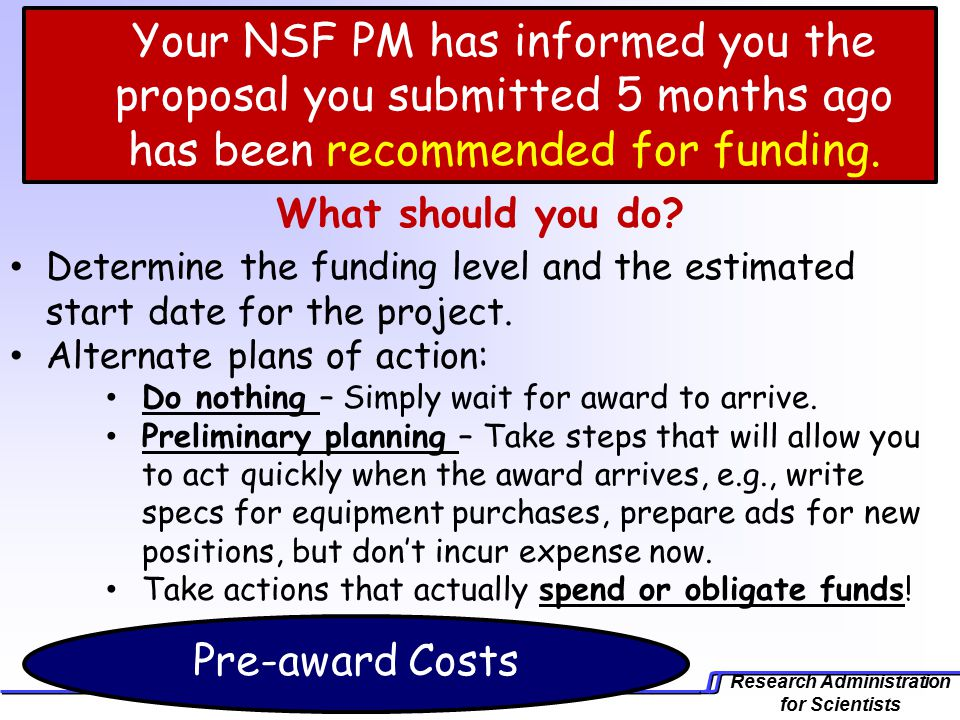 Research Administration for Scientists Your NSF PM has informed you the proposal you submitted 5 months ago has been recommended for funding.