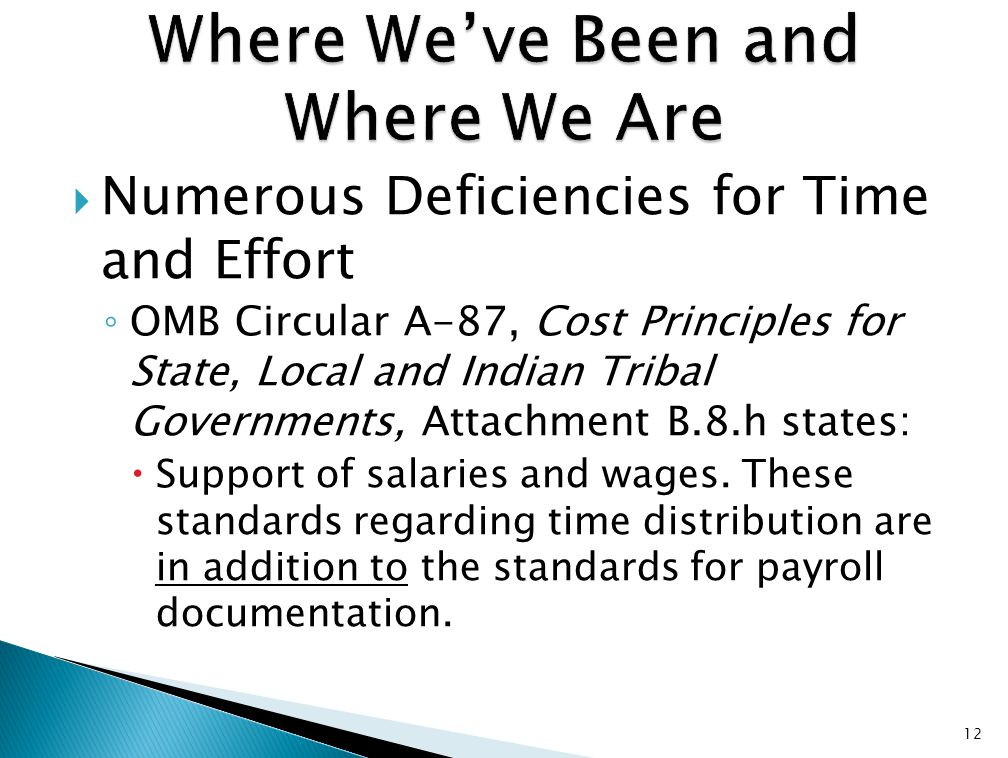  Numerous Deficiencies for Time and Effort ◦ OMB Circular A-87, Cost Principles for State, Local and Indian Tribal Governments, Attachment B.8.h states:  Support of salaries and wages.