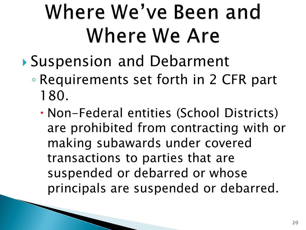  Suspension and Debarment ◦ Requirements set forth in 2 CFR part 180.