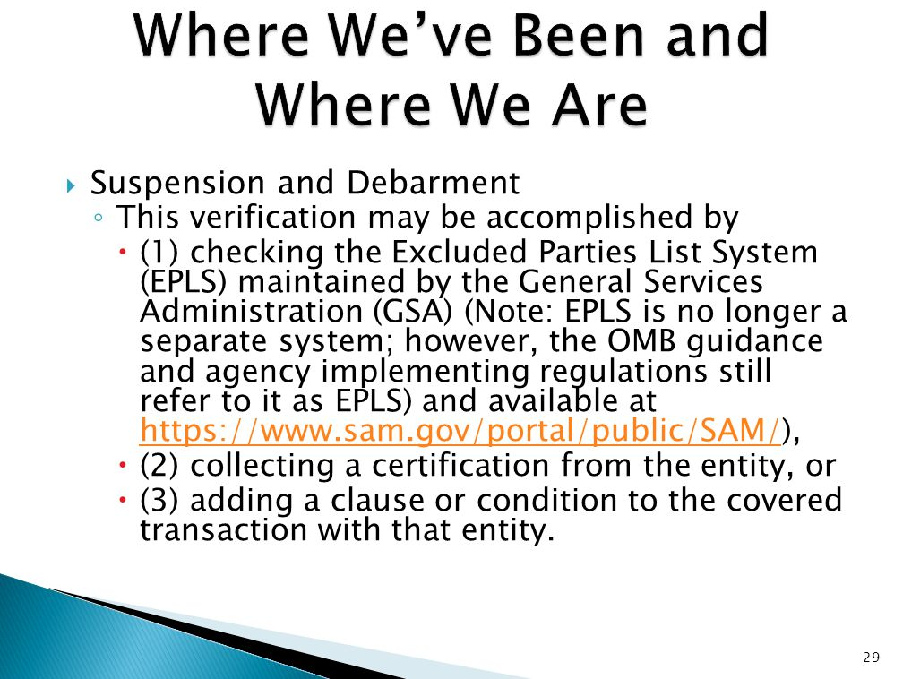  Suspension and Debarment ◦ This verification may be accomplished by  (1) checking the Excluded Parties List System (EPLS) maintained by the General