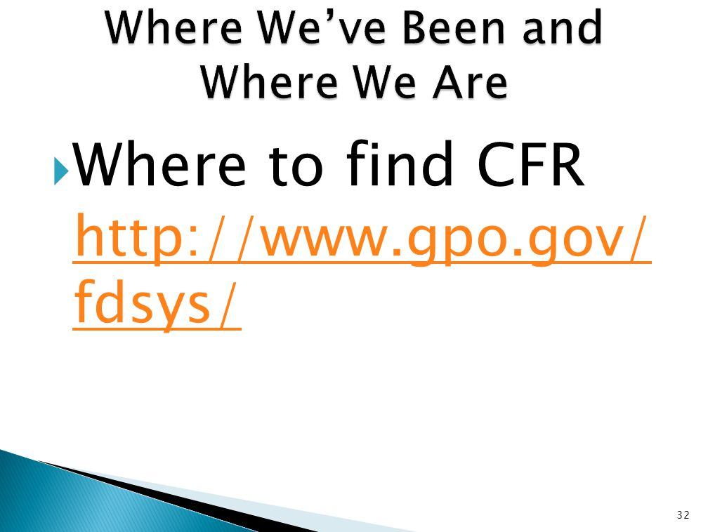  Where to find CFR http://www.gpo.gov/ fdsys/ 32