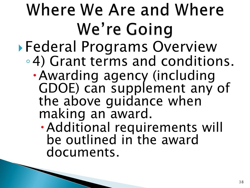  Federal Programs Overview ◦ 4) Grant terms and conditions.  Awarding agency (including GDOE) can supplement any of the above guidance when making a