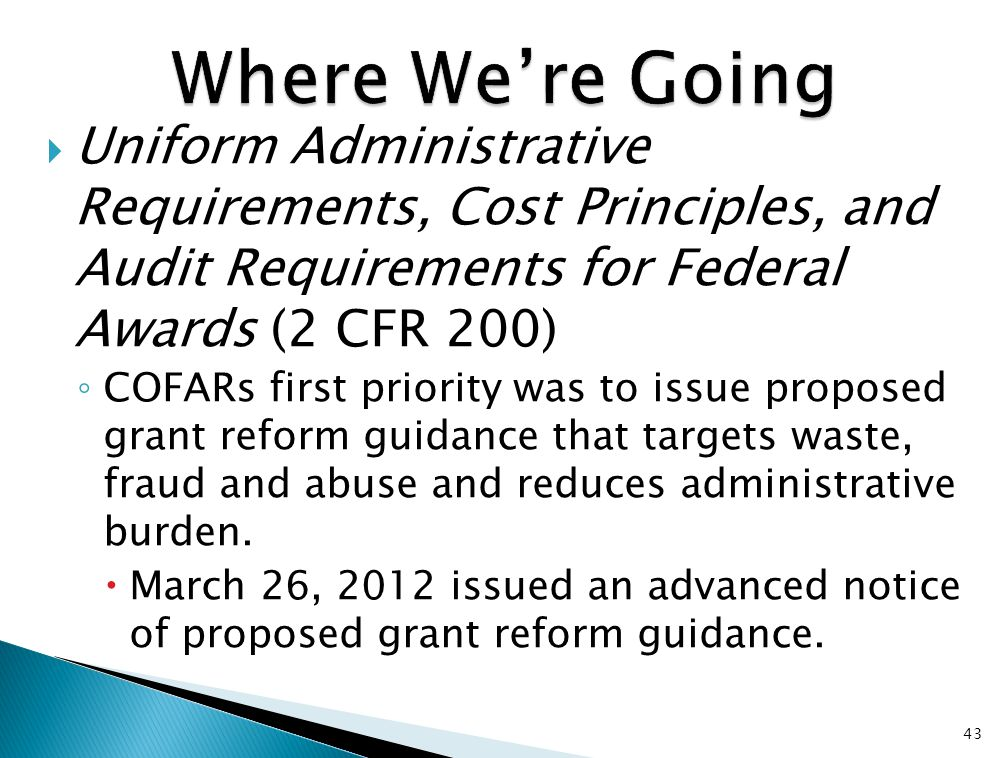  Uniform Administrative Requirements, Cost Principles, and Audit Requirements for Federal Awards (2 CFR 200) ◦ COFARs first priority was to issue pro