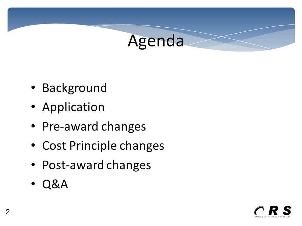 Agenda Background Application Pre-award changes Cost Principle changes Post-award changes Q&A 2