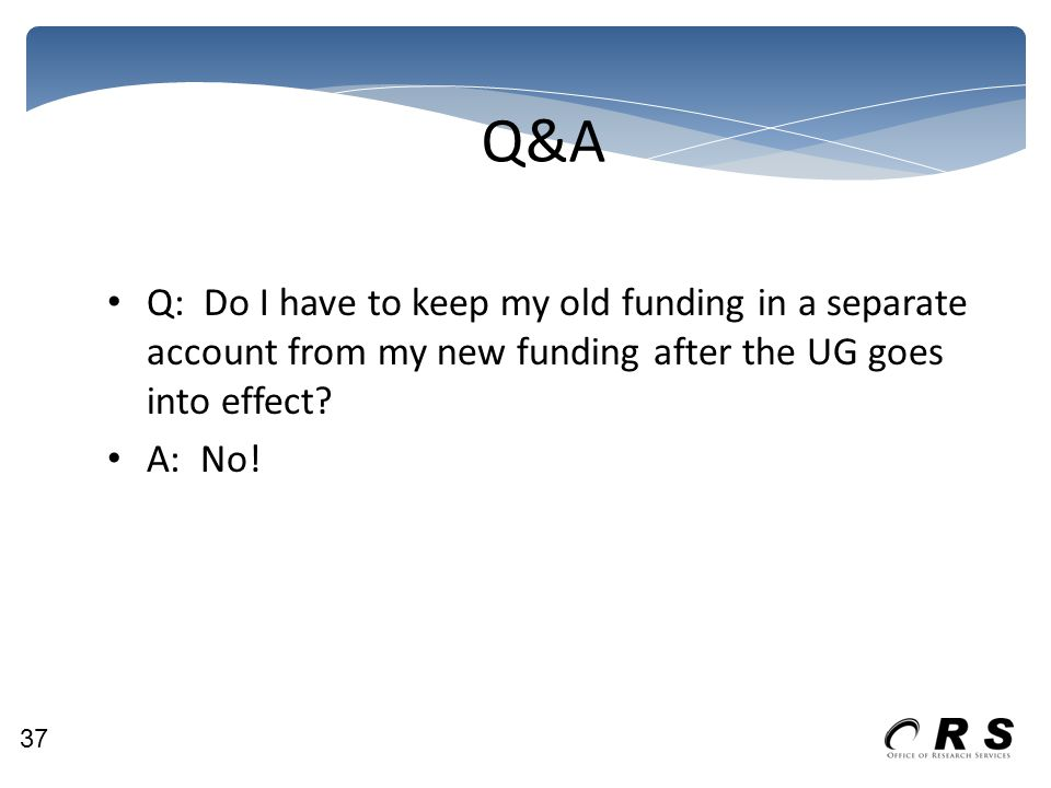 Q&A Q: Do I have to keep my old funding in a separate account from my new funding after the UG goes into effect.