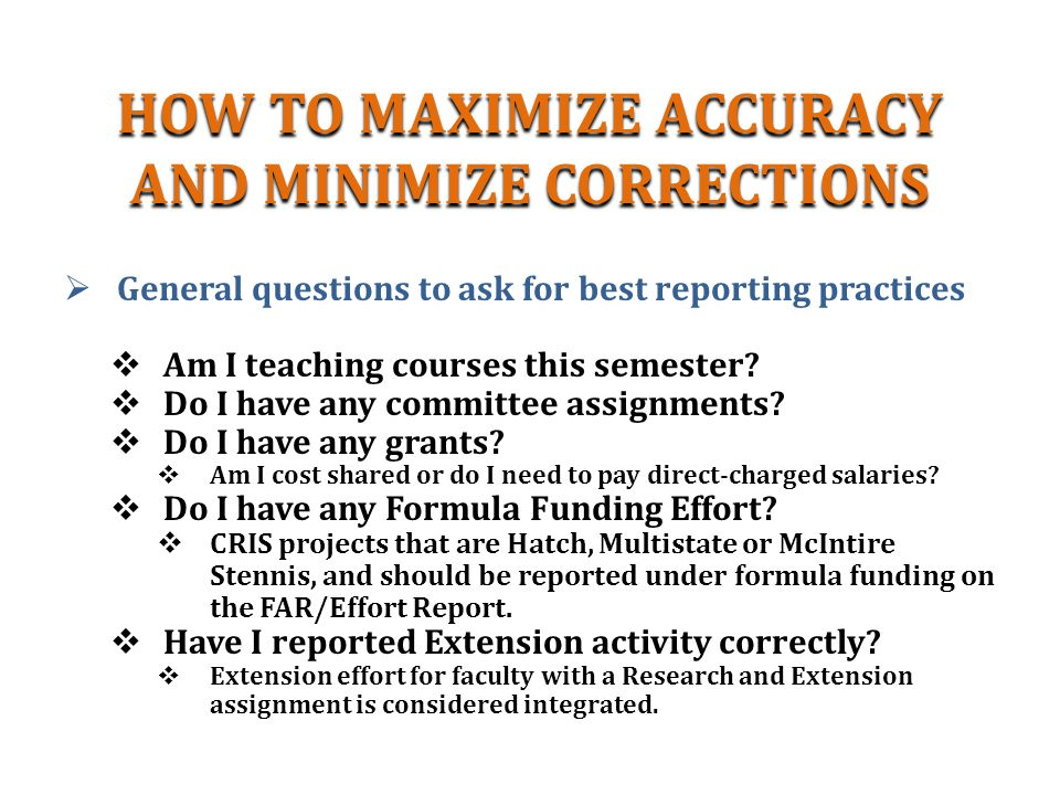 HOW TO MAXIMIZE ACCURACY AND MINIMIZE CORRECTIONS  General questions to ask for best reporting practices  Am I teaching courses this semester.