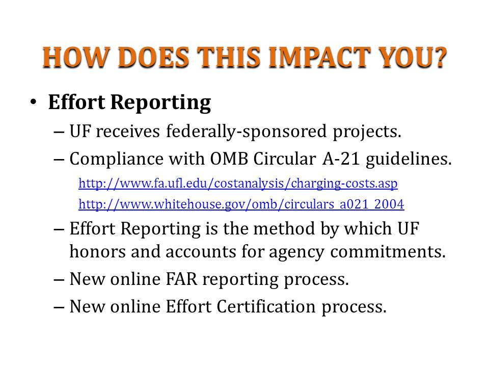 HOW DOES THIS IMPACT YOU. Effort Reporting – UF receives federally-sponsored projects.