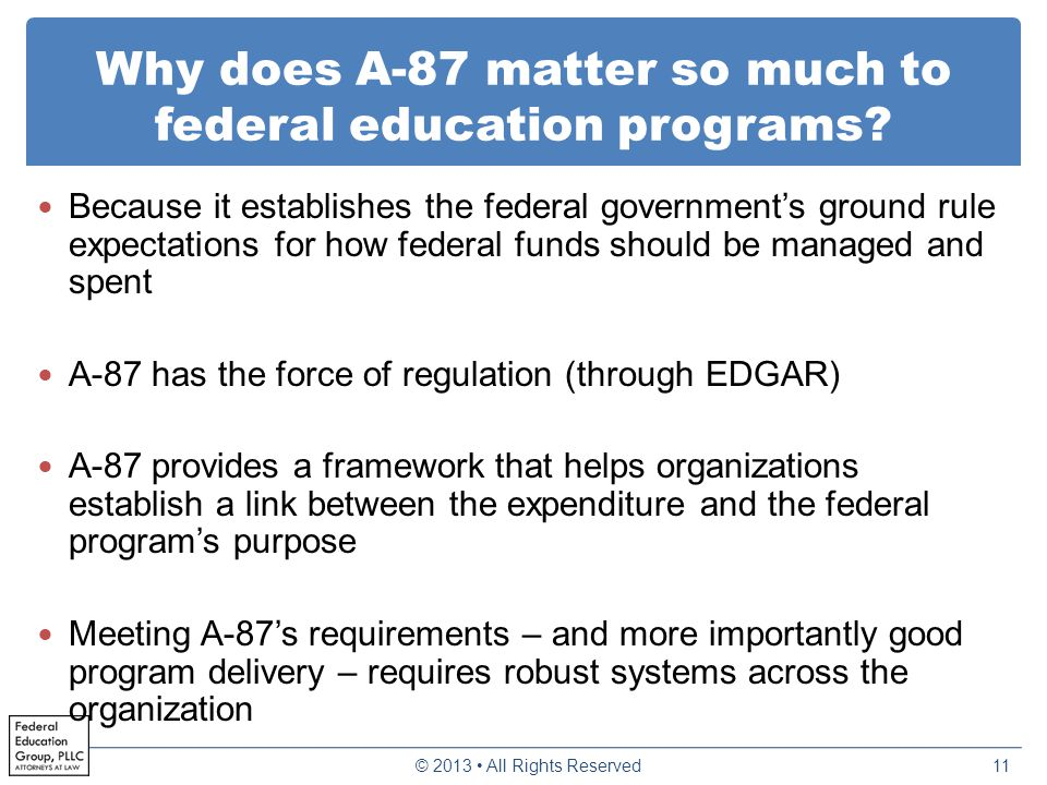 Why does A-87 matter so much to federal education programs? Because it establishes the federal government's ground rule expectations for how federal f
