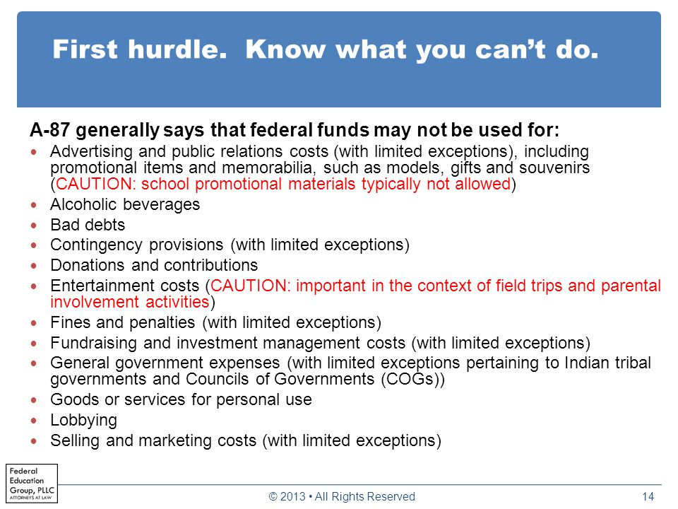 First hurdle. Know what you can't do. A-87 generally says that federal funds may not be used for: Advertising and public relations costs (with limited