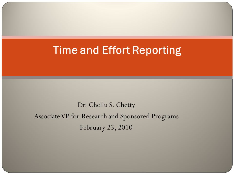 Dr. Chellu S. Chetty Associate VP for Research and Sponsored Programs February 23, 2010 Time and Effort Reporting