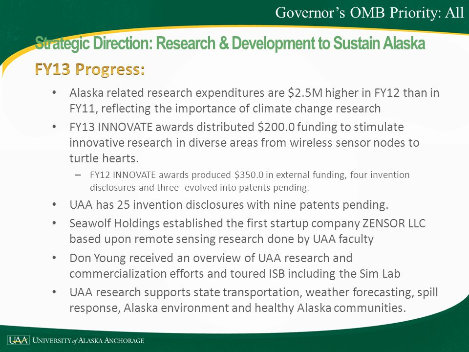 Alaska related research expenditures are $2.5M higher in FY12 than in FY11, reflecting the importance of climate change research FY13 INNOVATE awards distributed $200.0 funding to stimulate innovative research in diverse areas from wireless sensor nodes to turtle hearts.