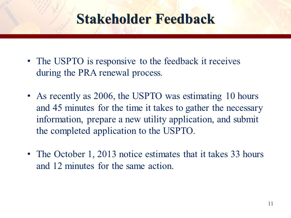 Stakeholder Feedback 11 The USPTO is responsive to the feedback it receives during the PRA renewal process.