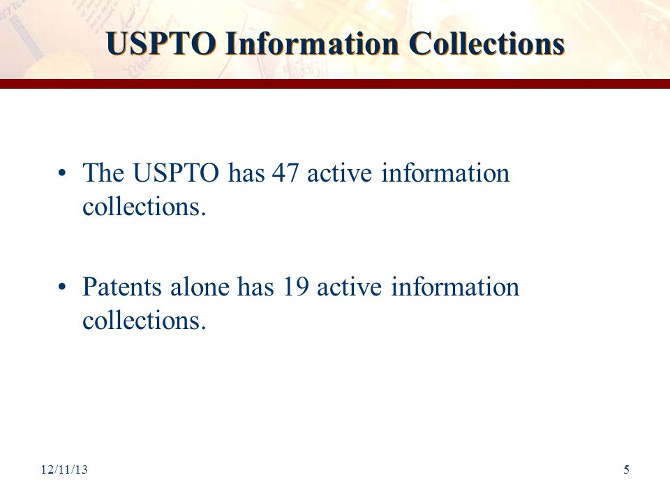USPTO Information Collections The USPTO has 47 active information collections.