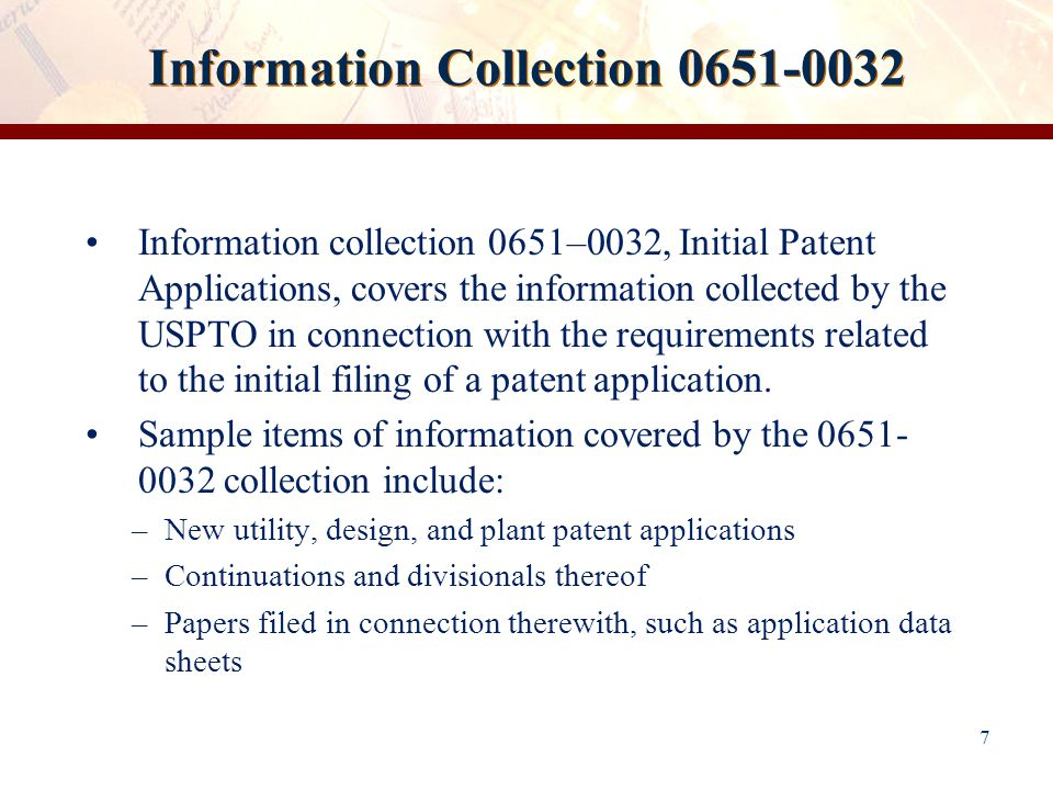 8 Renewal of 0651-0032 The USPTO began the process of renewing the 0651– 0032 collection by publishing a notice in the Federal Register on October 1, 2013, inviting the public to provide written comment on the renewal.