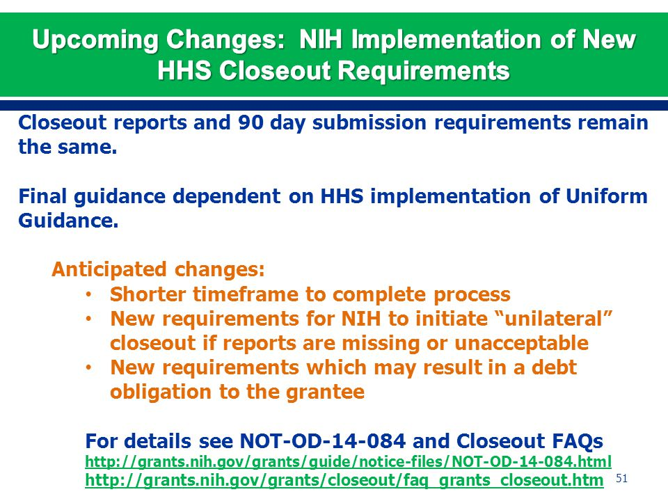 Closeout reports and 90 day submission requirements remain the same. Final guidance dependent on HHS implementation of Uniform Guidance. Anticipated c