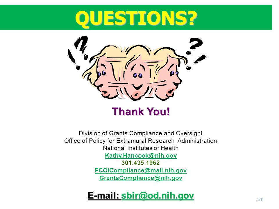 Thank You! Division of Grants Compliance and Oversight Office of Policy for Extramural Research Administration National Institutes of Health Kathy.Han
