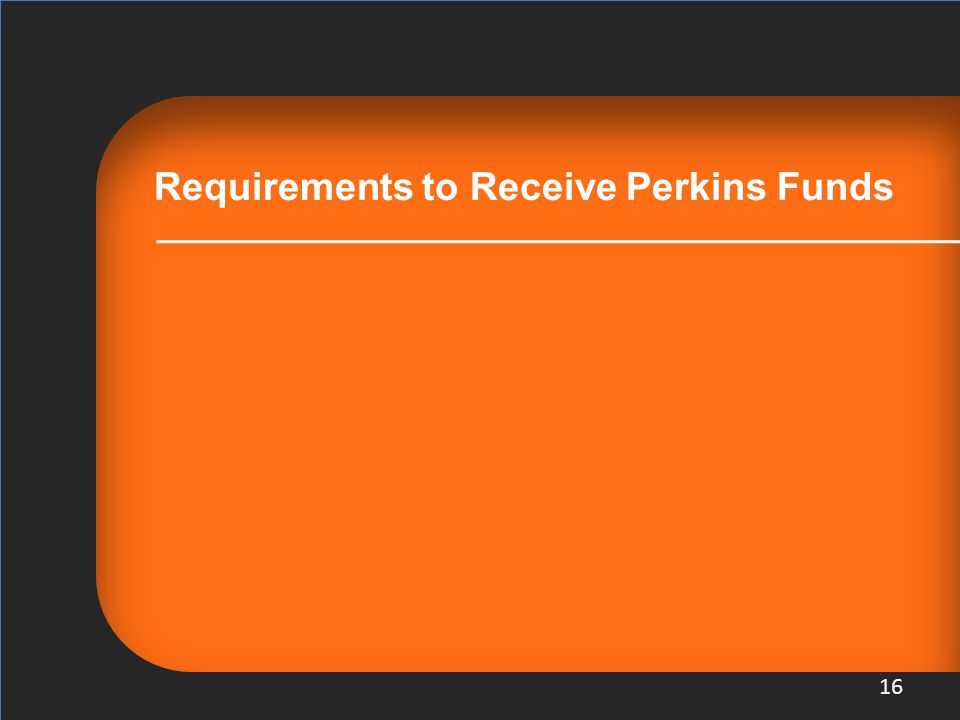 Requirements to Receive Perkins Funds 16