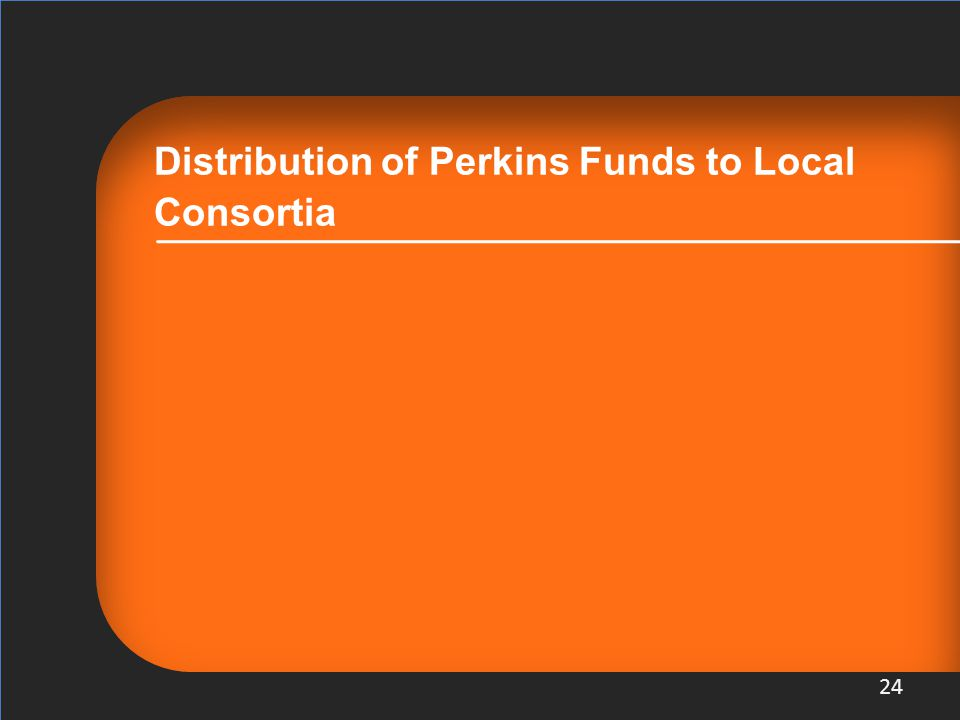 Distribution of Perkins Funds to Local Consortia 24