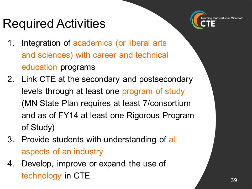 1.Integration of academics (or liberal arts and sciences) with career and technical education programs 2.Link CTE at the secondary and postsecondary l