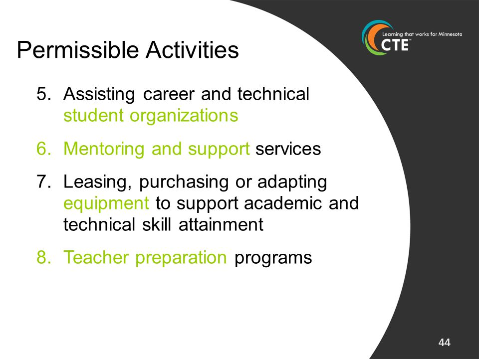 5.Assisting career and technical student organizations 6.Mentoring and support services 7.Leasing, purchasing or adapting equipment to support academi