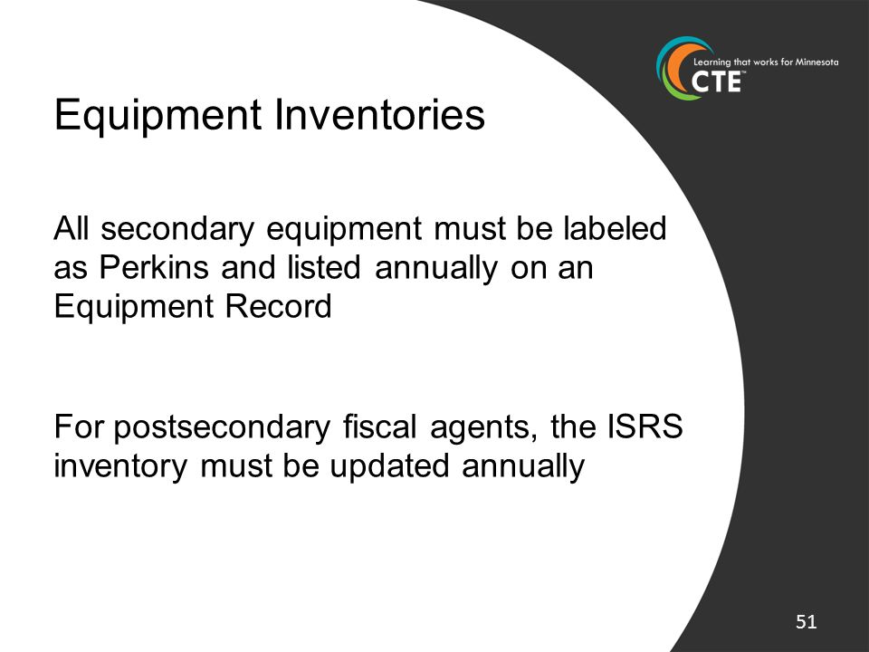 Equipment Inventories All secondary equipment must be labeled as Perkins and listed annually on an Equipment Record For postsecondary fiscal agents, t