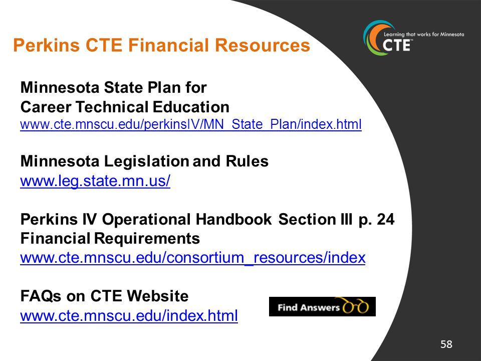 Perkins CTE Financial Resources Minnesota State Plan for Career Technical Education www.cte.mnscu.edu/perkinsIV/MN_State_Plan/index.html Minnesota Leg