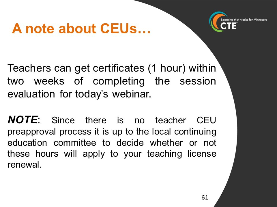 A note about CEUs… 61 Teachers can get certificates (1 hour) within two weeks of completing the session evaluation for today's webinar. NOTE: Since th