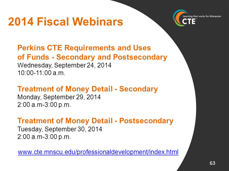 2014 Fiscal Webinars Perkins CTE Requirements and Uses of Funds - Secondary and Postsecondary Wednesday, September 24, 2014 10:00-11:00 a.m. Treatment