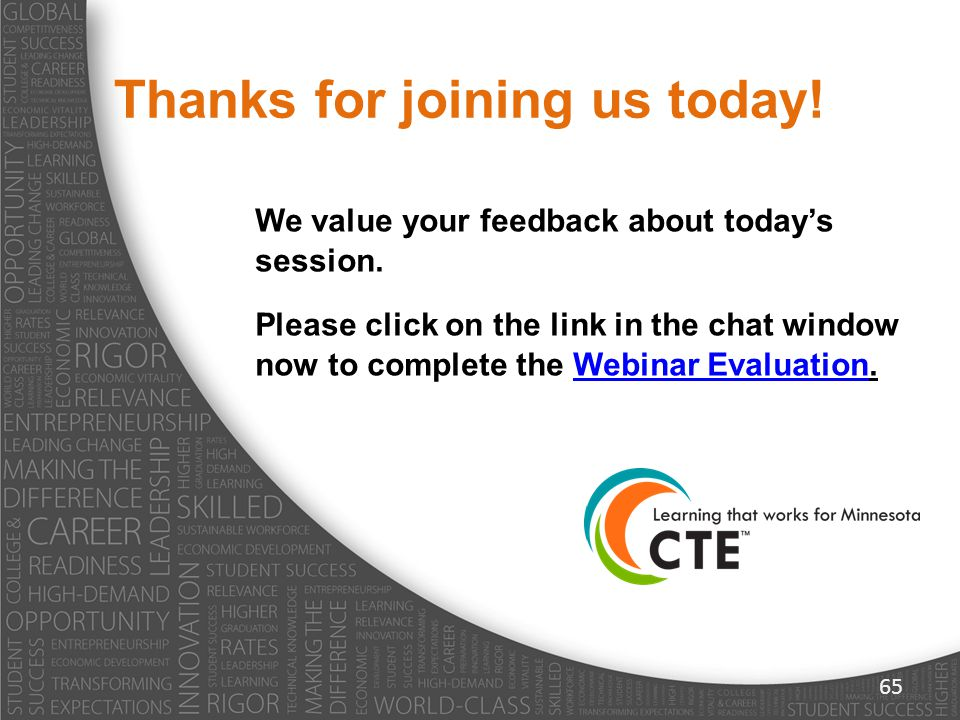 We value your feedback about today's session. Please click on the link in the chat window now to complete the Webinar Evaluation.Webinar Evaluation Th