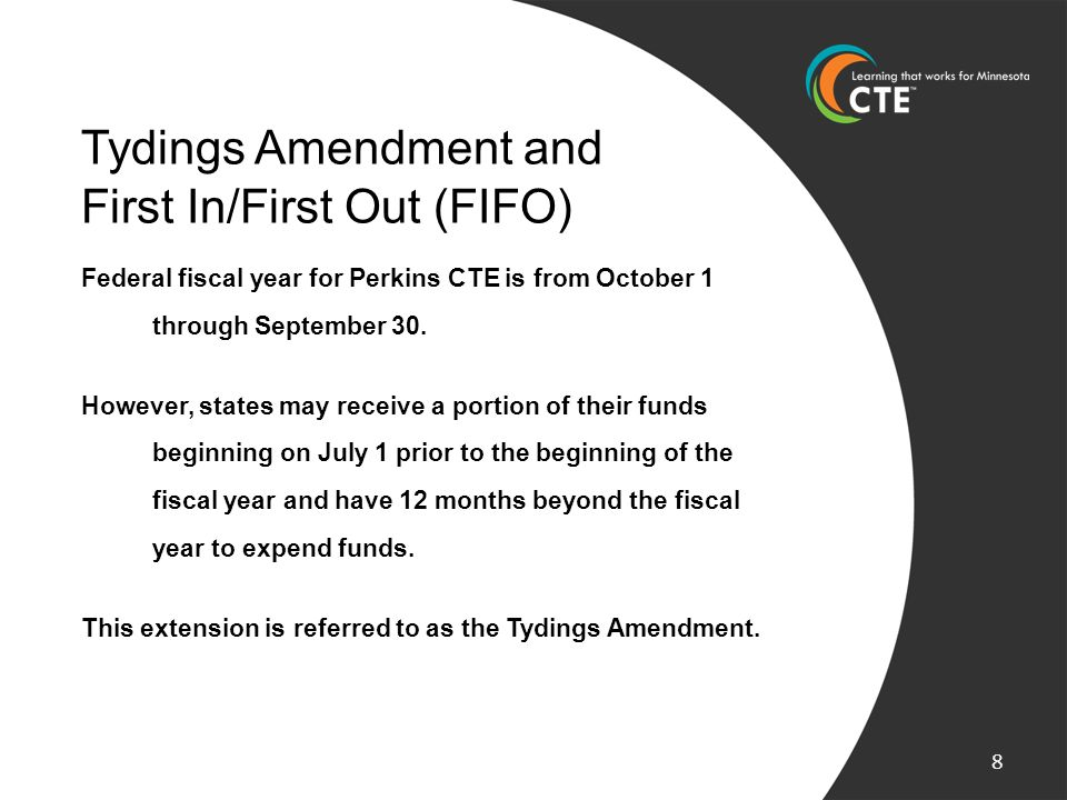 Tydings Amendment and First In/First Out (FIFO) Federal fiscal year for Perkins CTE is from October 1 through September 30. However, states may receiv