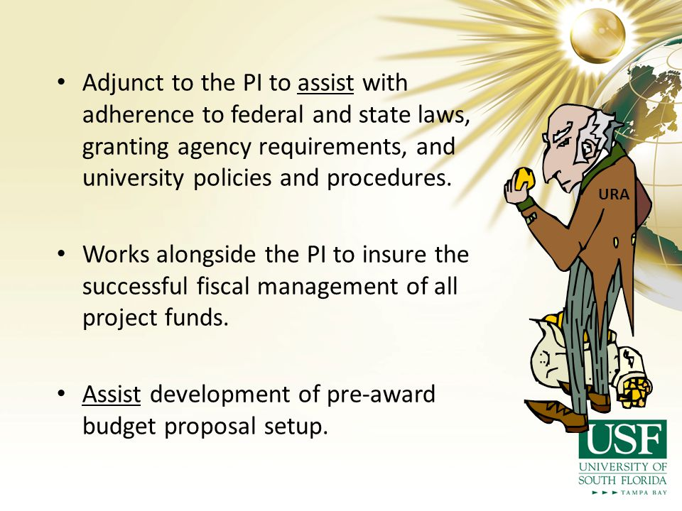 Adjunct to the PI to assist with adherence to federal and state laws, granting agency requirements, and university policies and procedures.