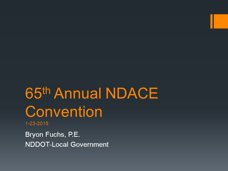65 th Annual NDACE Convention 1-23-2015 Bryon Fuchs, P.E. NDDOT-Local Government