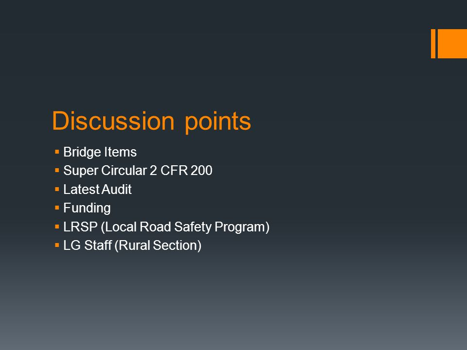 Discussion points  Bridge Items  Super Circular 2 CFR 200  Latest Audit  Funding  LRSP (Local Road Safety Program)  LG Staff (Rural Section)