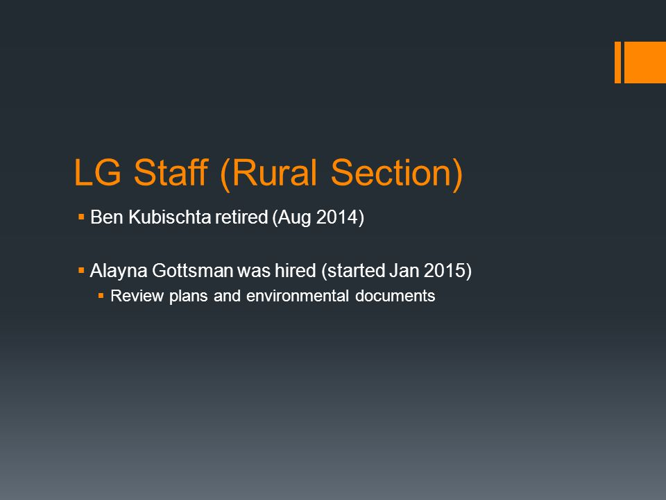 LG Staff (Rural Section)  Ben Kubischta retired (Aug 2014)  Alayna Gottsman was hired (started Jan 2015)  Review plans and environmental documents