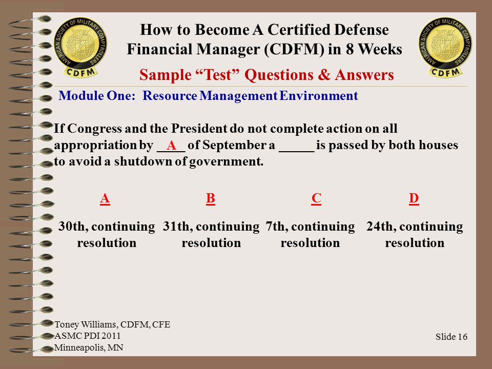 "How to Become A Certified Defense Financial Manager (CDFM) in 8 Weeks Slide 16 Sample ""Test"" Questions & Answers Module One: Resource Management Envir"