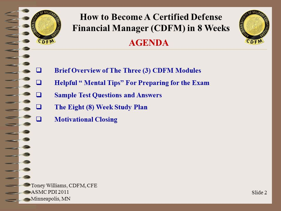 How to Become A Certified Defense Financial Manager (CDFM) in 8 Weeks Slide 13 The Three (3) CDFM Exam Modules  Module Three: Accounting and Finance  Competency Three: Accounting  This area deals with the financial manager's knowledge of Federal accounting procedures and practices.