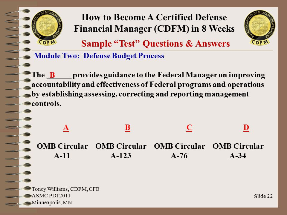 "How to Become A Certified Defense Financial Manager (CDFM) in 8 Weeks Slide 22 Sample ""Test"" Questions & Answers Module Two: Defense Budget Process AB"
