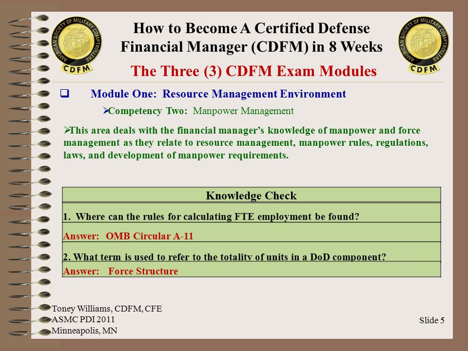 How to Become A Certified Defense Financial Manager (CDFM) in 8 Weeks Slide 6 The Three (3) CDFM Exam Modules  Module One: Resource Management Environment  Competency Three: Personnel Management  This area deals with the financial manager's knowledge of training, conflict resolution, performance appraisal, EEO complaint resolution, and improving poor performance.