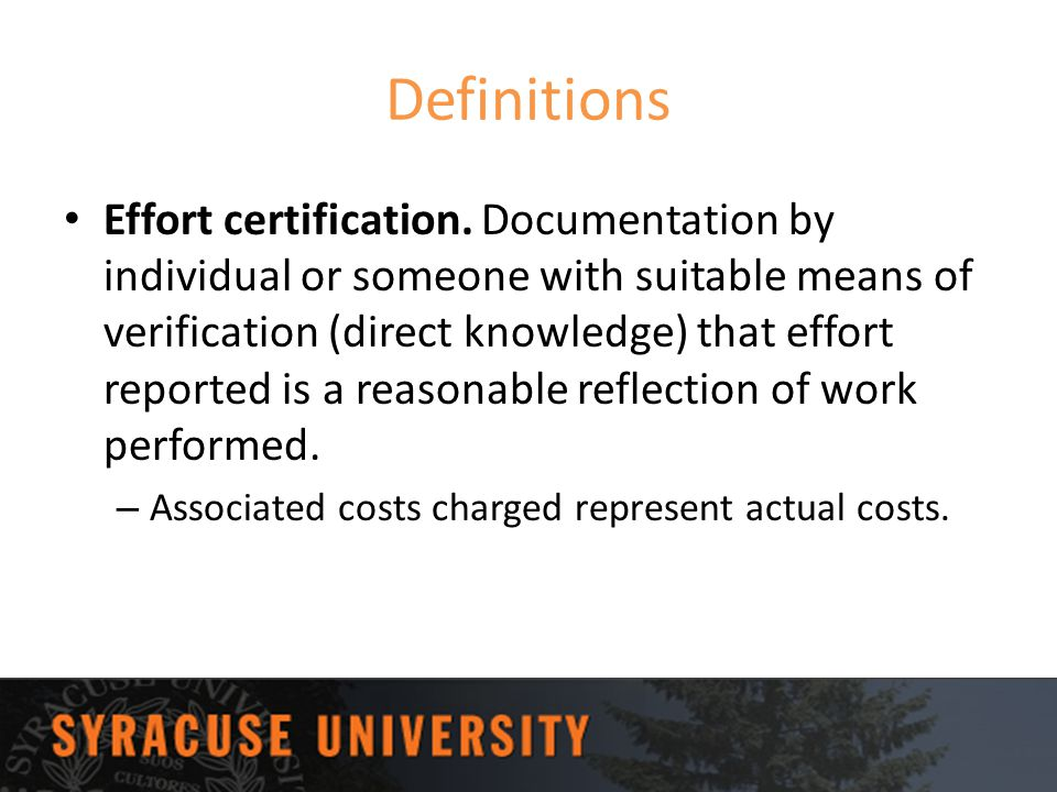 Definitions Effort certification. Documentation by individual or someone with suitable means of verification (direct knowledge) that effort reported i
