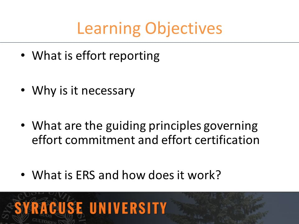 Learning Objectives What is effort reporting Why is it necessary What are the guiding principles governing effort commitment and effort certification