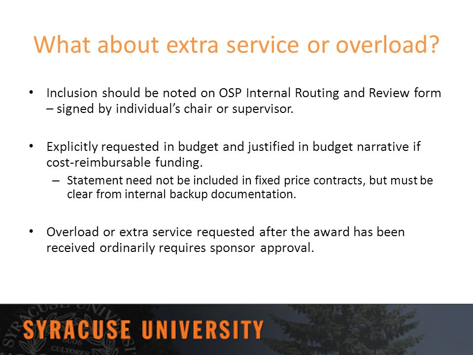 What about extra service or overload? Inclusion should be noted on OSP Internal Routing and Review form – signed by individual's chair or supervisor.